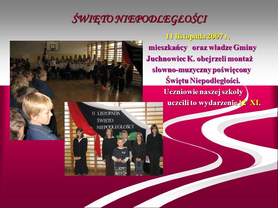 ŚWIĘTO NIEPODLEGŁOŚCI 11 listopada 2007 r. mieszkańcy oraz władze Gminy Juchnowiec K. obejrzeli montaż słowno-muzyczny poświęcony Świętu Niepodległośc