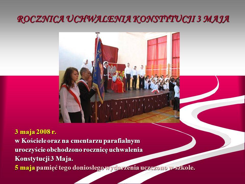 ROCZNICA UCHWALENIA KONSTYTUCJI 3 MAJA 3 maja 2008 r. w Kościele oraz na cmentarzu parafialnym uroczyście obchodzono rocznicę uchwalenia Konstytucji 3