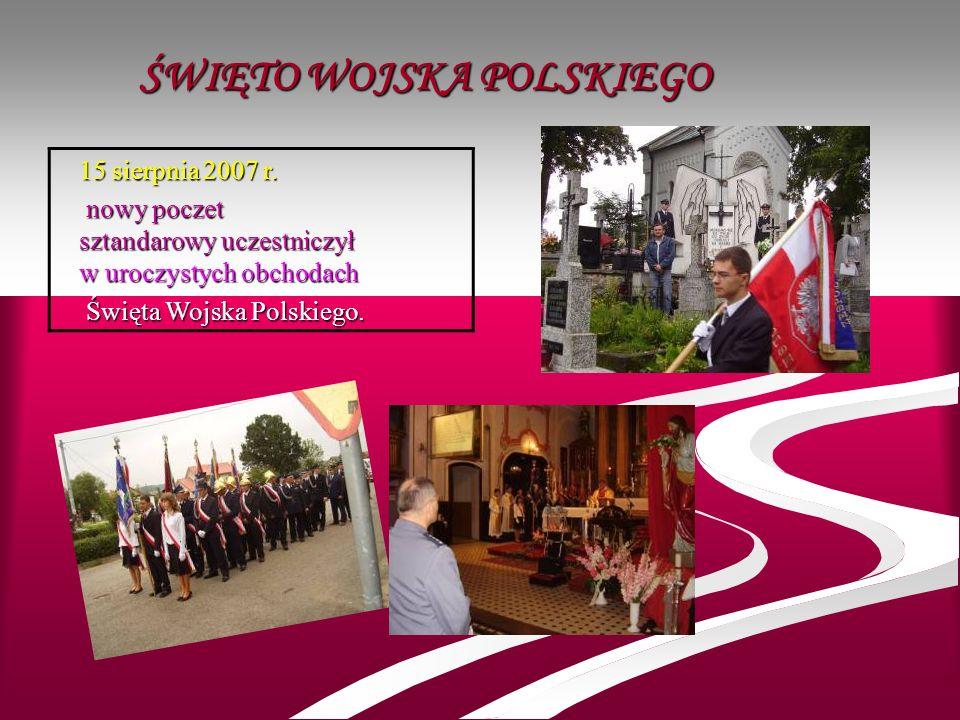 ŚWIĘTO WOJSKA POLSKIEGO 15 sierpnia 2007 r. 15 sierpnia 2007 r. nowy poczet sztandarowy uczestniczył w uroczystych obchodach nowy poczet sztandarowy u
