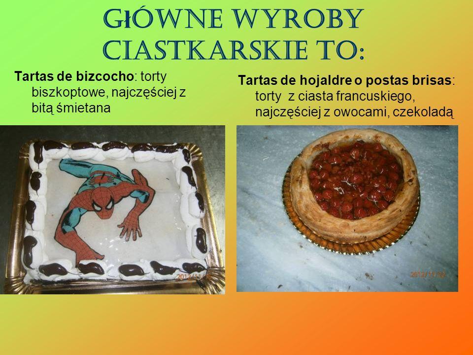 G ł ówne wyroby ciastkarskie to: Tartas de bizcocho: torty biszkoptowe, najczęściej z bitą śmietana Tartas de hojaldre o postas brisas: torty z ciasta