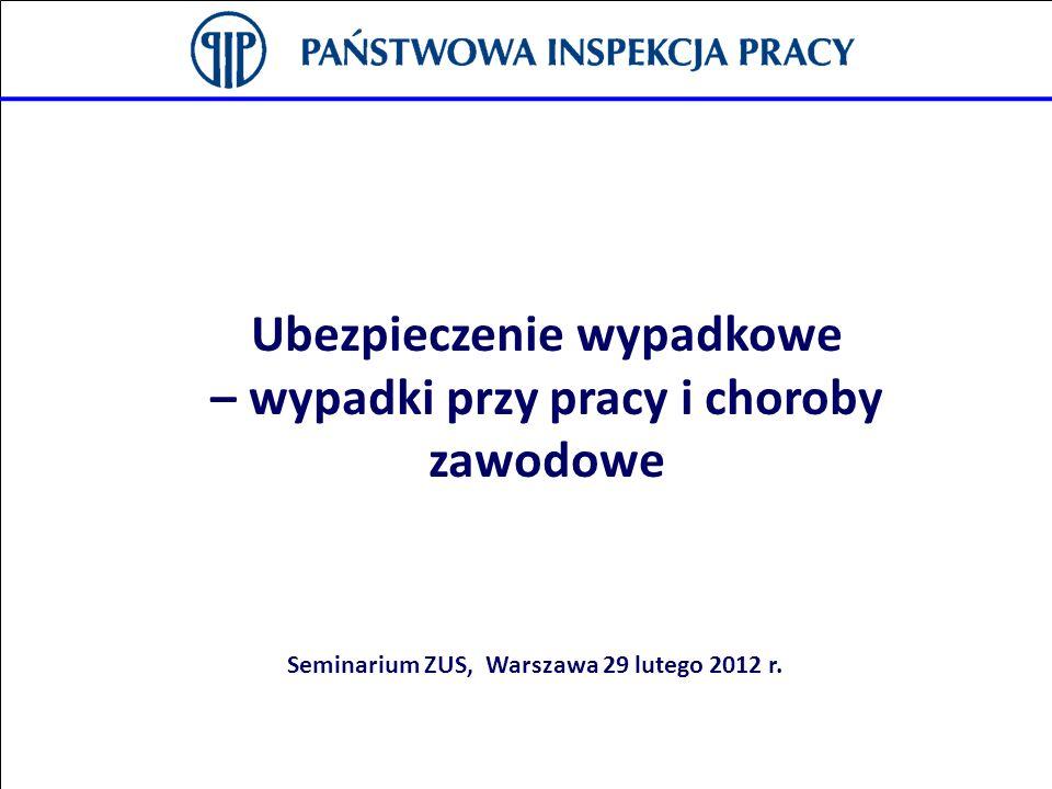 Ubezpieczenie wypadkowe – wypadki przy pracy i choroby zawodowe Seminarium ZUS, Warszawa 29 lutego 2012 r.