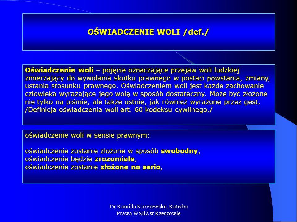 Dr Kamilla Kurczewska, Katedra Prawa WSIiZ w Rzeszowie OŚWIADCZENIE WOLI /def./ Oświadczenie woli – pojęcie oznaczające przejaw woli ludzkiej zmierzaj
