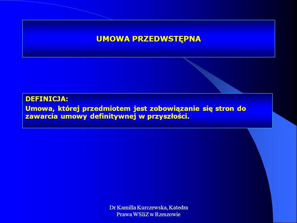 Dr Kamilla Kurczewska, Katedra Prawa WSIiZ w Rzeszowie UMOWA PRZEDWSTĘPNA DEFINICJA: Umowa, której przedmiotem jest zobowiązanie się stron do zawarcia