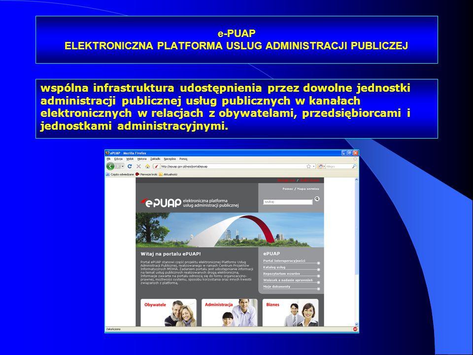 e-PUAP ELEKTRONICZNA PLATFORMA USLUG ADMINISTRACJI PUBLICZEJ wspólna infrastruktura udostępnienia przez dowolne jednostki administracji publicznej usł