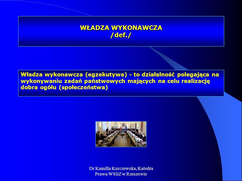 Dr Kamilla Kurczewska, Katedra Prawa WSIiZ w Rzeszowie WŁADZA WYKONAWCZA /def./ Władza wykonawcza (egzekutywa) - to działalność polegająca na wykonywa