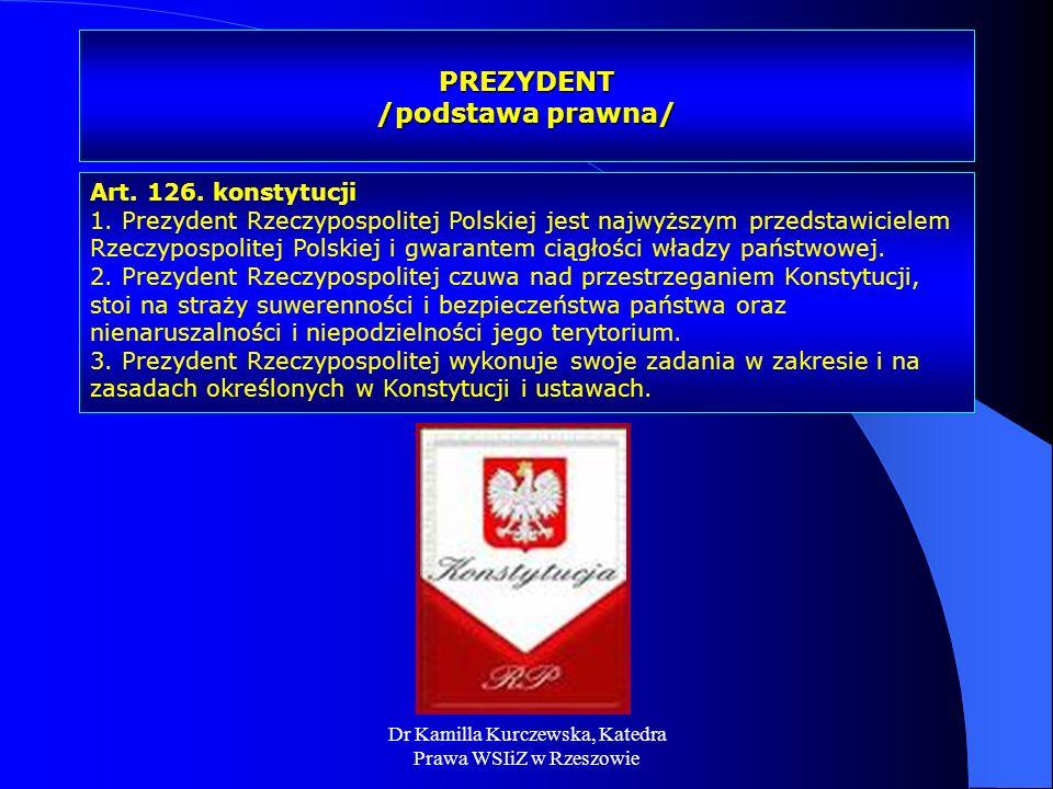 Dr Kamilla Kurczewska, Katedra Prawa WSIiZ w Rzeszowie PREZYDENT /podstawa prawna/ Art. 126. konstytucji 1. Prezydent Rzeczypospolitej Polskiej jest n