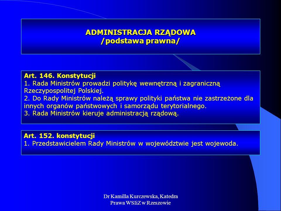 Dr Kamilla Kurczewska, Katedra Prawa WSIiZ w Rzeszowie Art. 152. konstytucji 1. Przedstawicielem Rady Ministrów w województwie jest wojewoda. ADMINIST