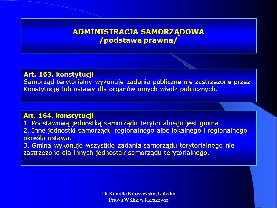 Dr Kamilla Kurczewska, Katedra Prawa WSIiZ w Rzeszowie ADMINISTRACJA SAMORZĄDOWA /podstawa prawna/ Art. 163. konstytucji Samorząd terytorialny wykonuj