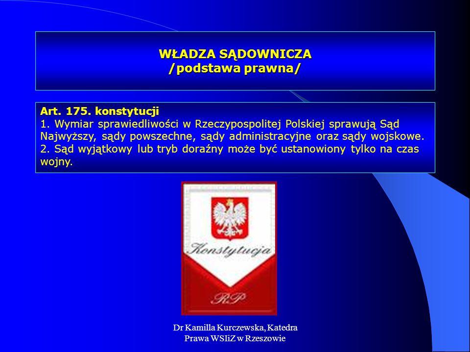 Dr Kamilla Kurczewska, Katedra Prawa WSIiZ w Rzeszowie WŁADZA SĄDOWNICZA /podstawa prawna/ Art. 175. konstytucji 1. Wymiar sprawiedliwości w Rzeczypos