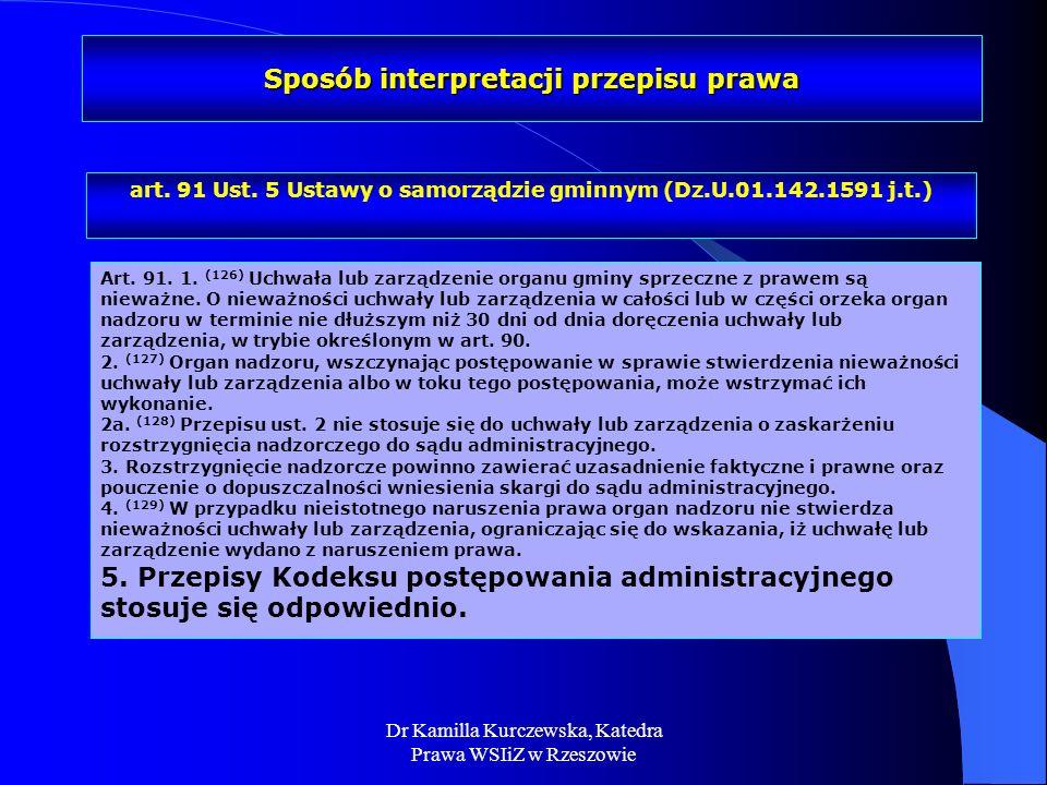 Dr Kamilla Kurczewska, Katedra Prawa WSIiZ w Rzeszowie Sposób interpretacji przepisu prawa art. 91 Ust. 5 Ustawy o samorządzie gminnym (Dz.U.01.142.15