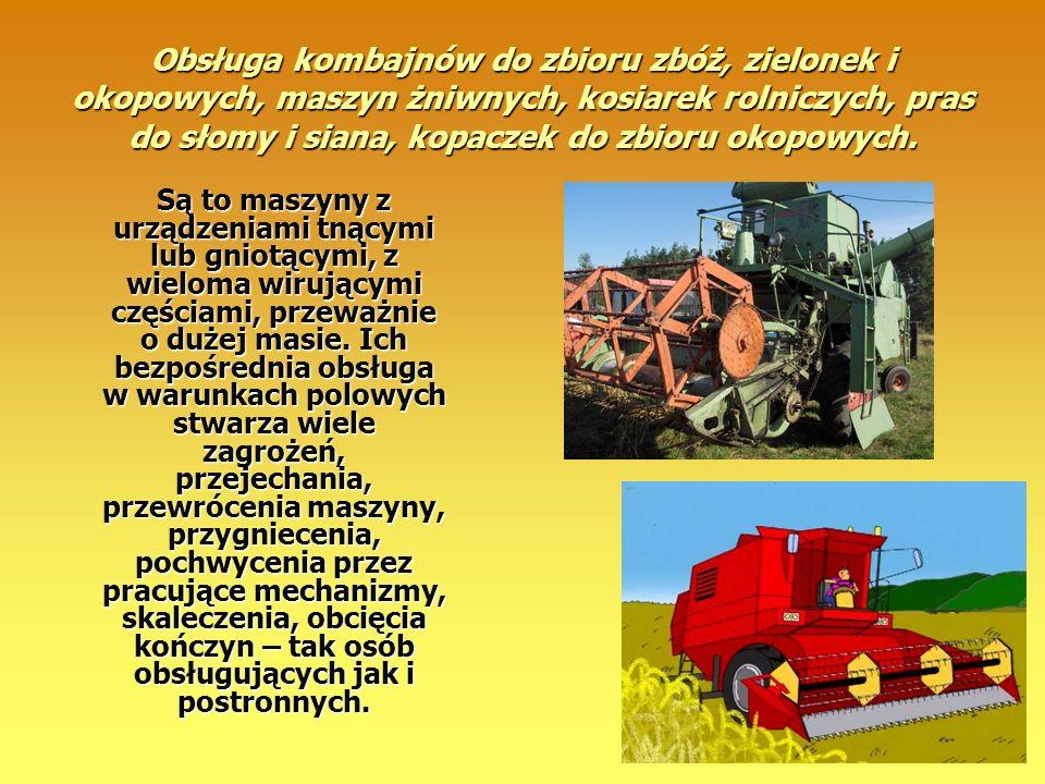 Obsługa kombajnów do zbioru zbóż, zielonek i okopowych, maszyn żniwnych, kosiarek rolniczych, pras do słomy i siana, kopaczek do zbioru okopowych. Są