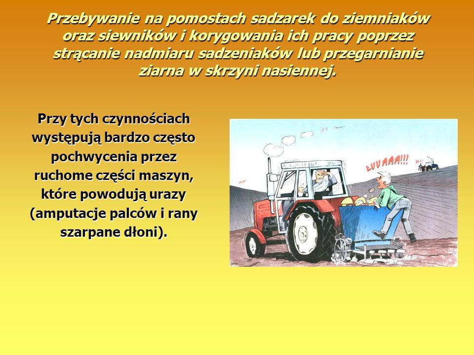 Przebywanie na pomostach sadzarek do ziemniaków oraz siewników i korygowania ich pracy poprzez strącanie nadmiaru sadzeniaków lub przegarnianie ziarna