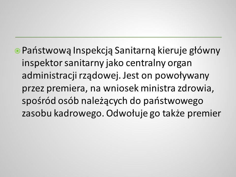 Państwową Inspekcją Sanitarną kieruje główny inspektor sanitarny jako centralny organ administracji rządowej. Jest on powoływany przez premiera, na wn