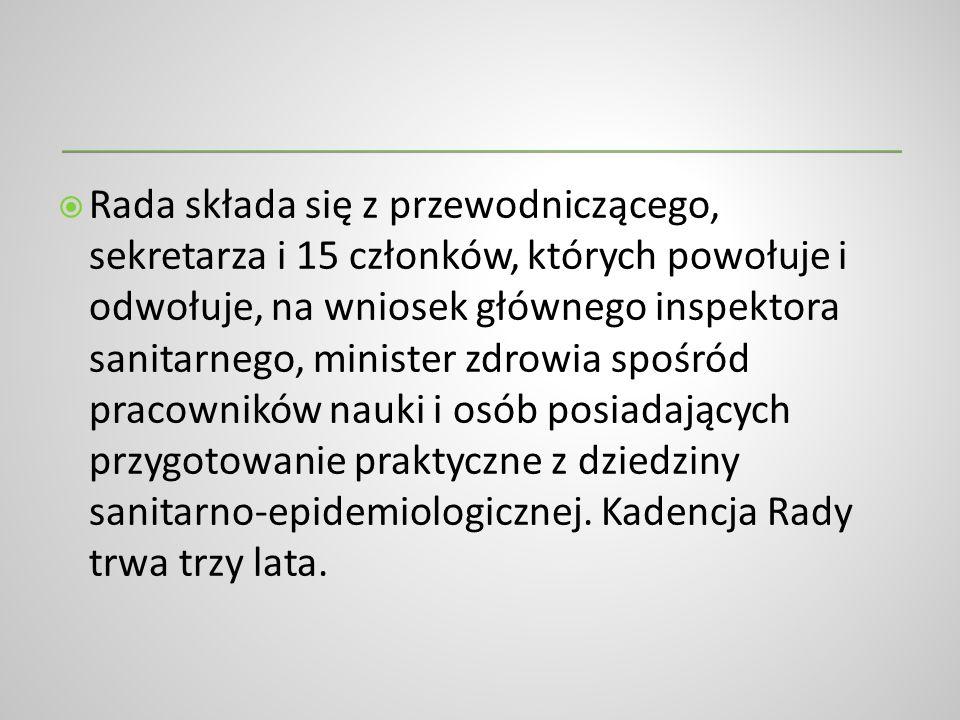 Rada składa się z przewodniczącego, sekretarza i 15 członków, których powołuje i odwołuje, na wniosek głównego inspektora sanitarnego, minister zdrowi