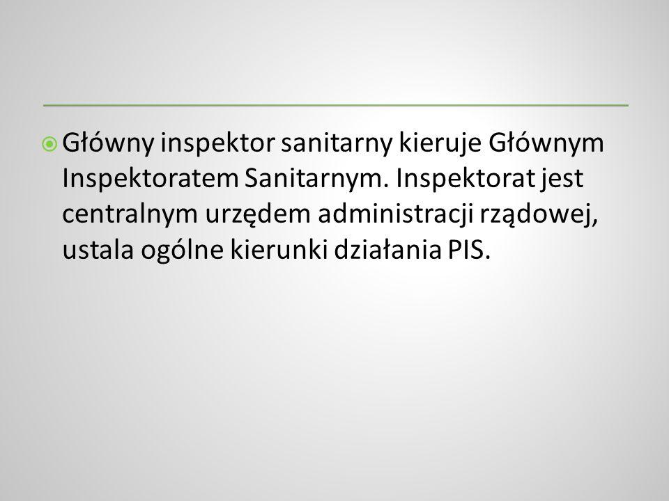 Główny inspektor sanitarny kieruje Głównym Inspektoratem Sanitarnym. Inspektorat jest centralnym urzędem administracji rządowej, ustala ogólne kierunk
