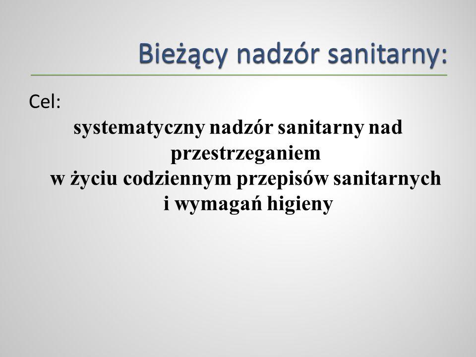 Cel: systematyczny nadzór sanitarny nad przestrzeganiem w życiu codziennym przepisów sanitarnych i wymagań higieny