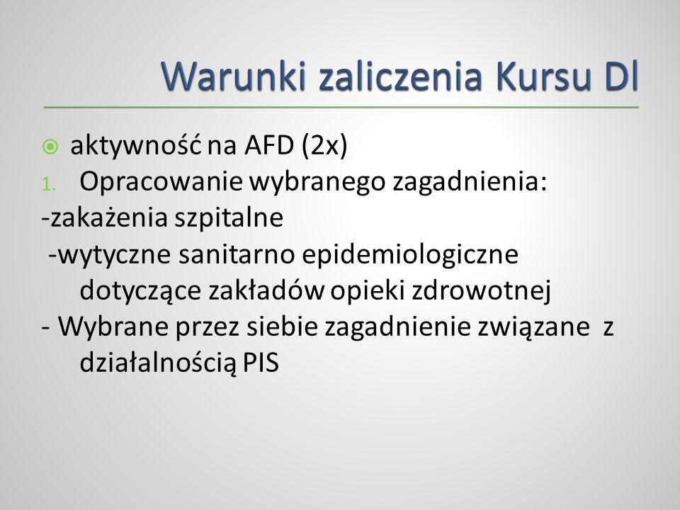 aktywność na AFD (2x) 1. Opracowanie wybranego zagadnienia: -zakażenia szpitalne -wytyczne sanitarno epidemiologiczne dotyczące zakładów opieki zdrowo