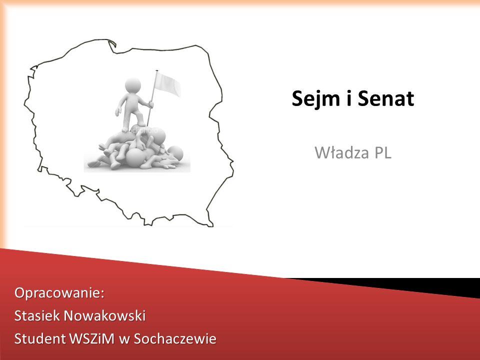 Sejm i Senat Władza PL Opracowanie: Stasiek Nowakowski Student WSZiM w Sochaczewie
