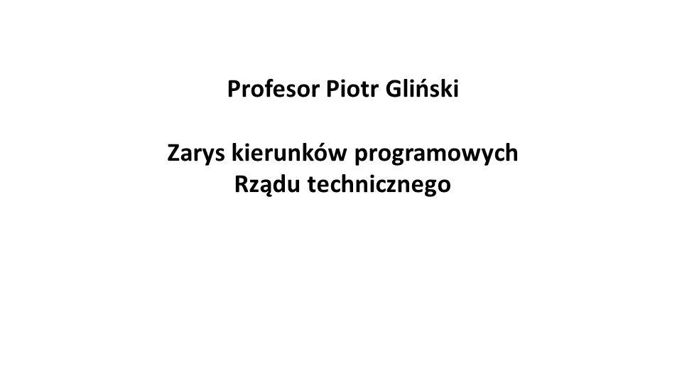 Profesor Piotr Gliński Zarys kierunków programowych Rządu technicznego