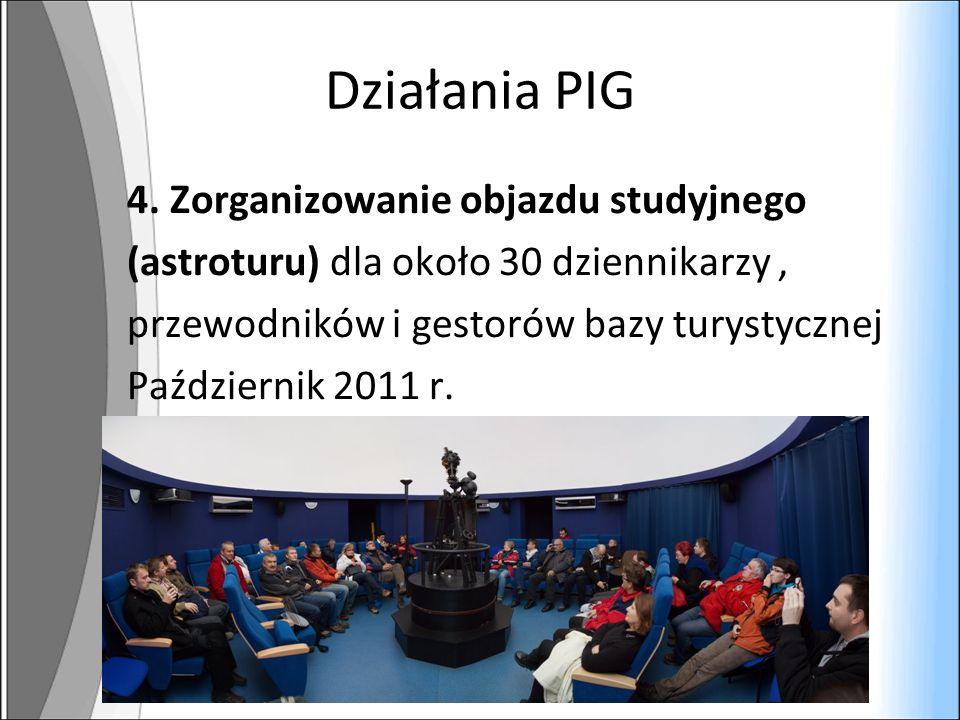 Działania PIG 4. Zorganizowanie objazdu studyjnego (astroturu) dla około 30 dziennikarzy, przewodników i gestorów bazy turystycznej Październik 2011 r