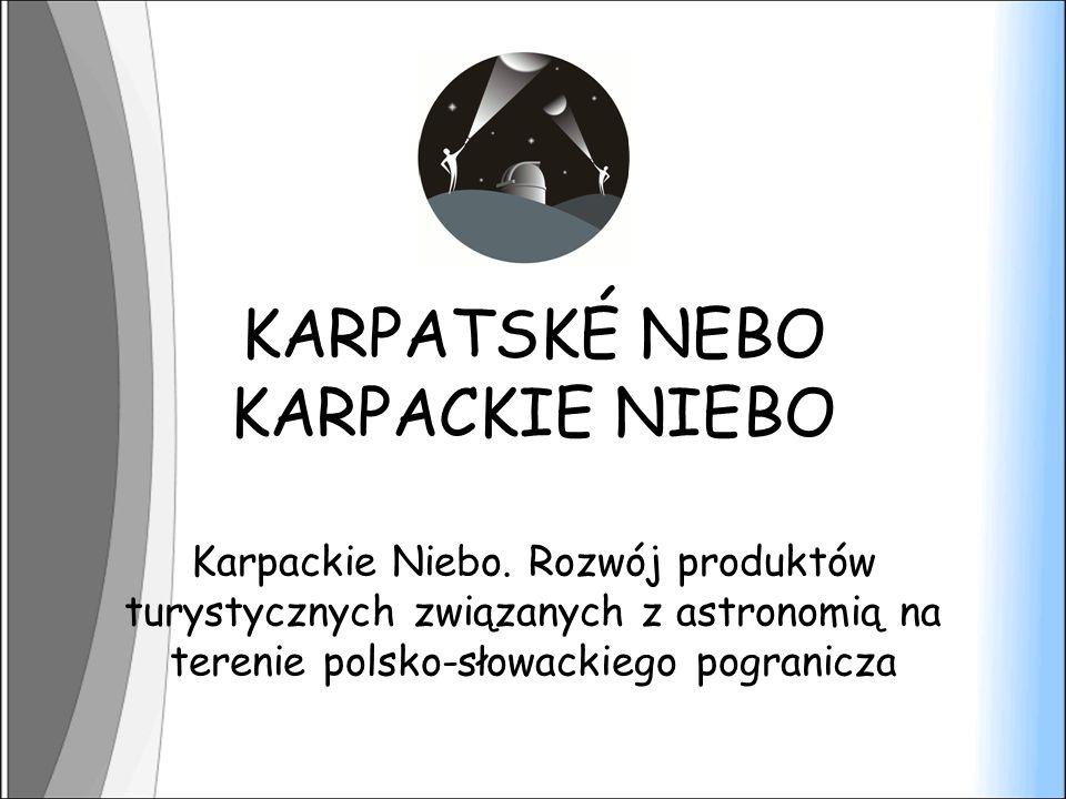 KARPATSKÉ NEBO KARPACKIE NIEBO Karpackie Niebo. Rozwój produktów turystycznych związanych z astronomią na terenie polsko-słowackiego pogranicza