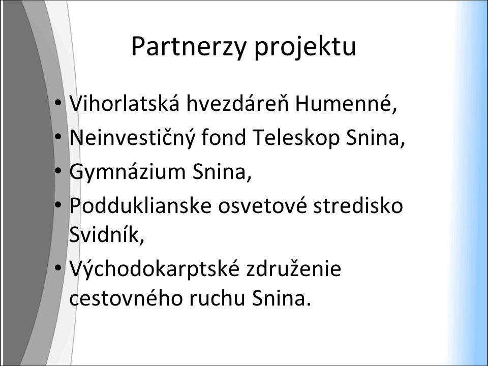 Partnerzy projektu Vihorlatská hvezdáreň Humenné, Neinvestičný fond Teleskop Snina, Gymnázium Snina, Podduklianske osvetové stredisko Svidník, Východokarptské združenie cestovného ruchu Snina.