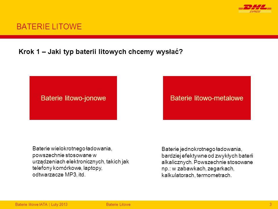 Baterie litowe IATA | Luty 2013Baterie Litowe3 BATERIE LITOWE Krok 1 – Jaki typ baterii litowych chcemy wysłać? Baterie litowo-jonoweBaterie litowo-me