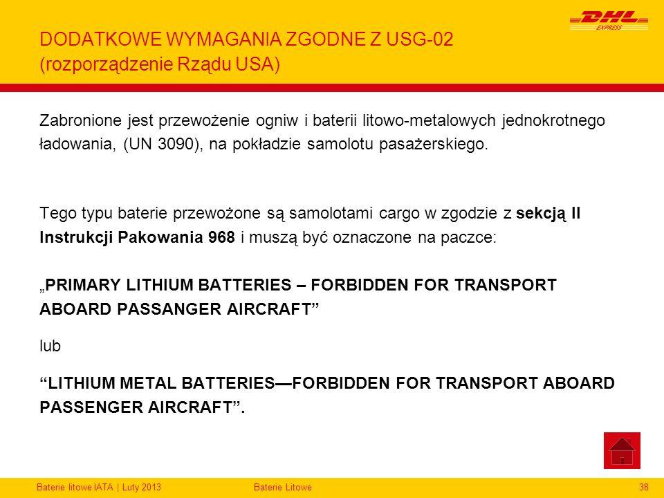 Baterie litowe IATA | Luty 2013Baterie Litowe38 DODATKOWE WYMAGANIA ZGODNE Z USG-02 (rozporządzenie Rządu USA) Zabronione jest przewożenie ogniw i bat