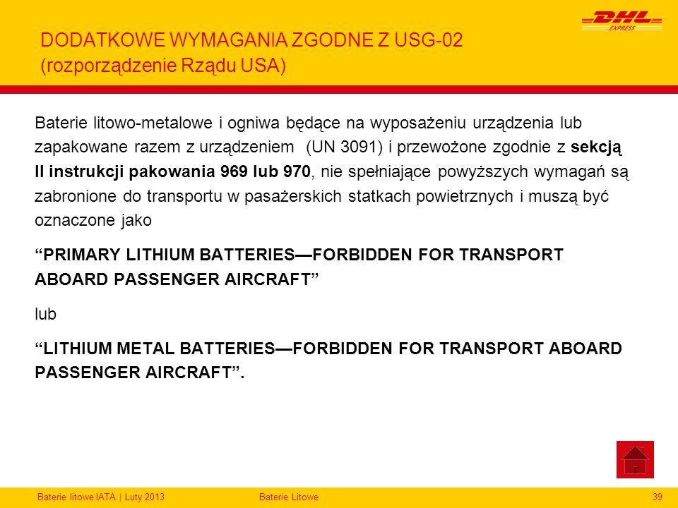 Baterie litowe IATA | Luty 2013Baterie Litowe39 DODATKOWE WYMAGANIA ZGODNE Z USG-02 (rozporządzenie Rządu USA) Baterie litowo-metalowe i ogniwa będące