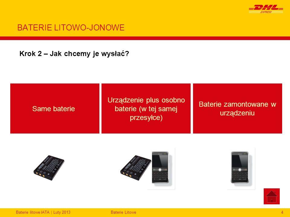 Baterie litowe IATA | Luty 2013Baterie Litowe4 BATERIE LITOWO-JONOWE Krok 2 – Jak chcemy je wysłać? Same baterie Urządzenie plus osobno baterie (w tej