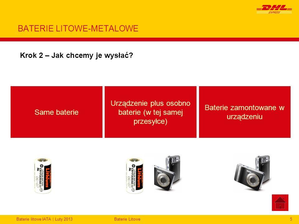 Baterie litowe IATA | Luty 2013Baterie Litowe5 BATERIE LITOWE-METALOWE Krok 2 – Jak chcemy je wysłać? Same baterie Urządzenie plus osobno baterie (w t