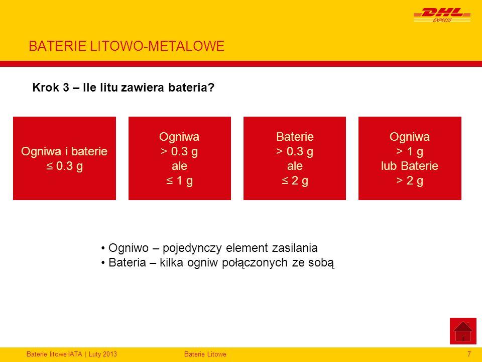 Baterie litowe IATA | Luty 2013Baterie Litowe7 BATERIE LITOWO-METALOWE Krok 3 – Ile litu zawiera bateria? Ogniwa i baterie 0.3 g Ogniwa > 0.3 g ale 1