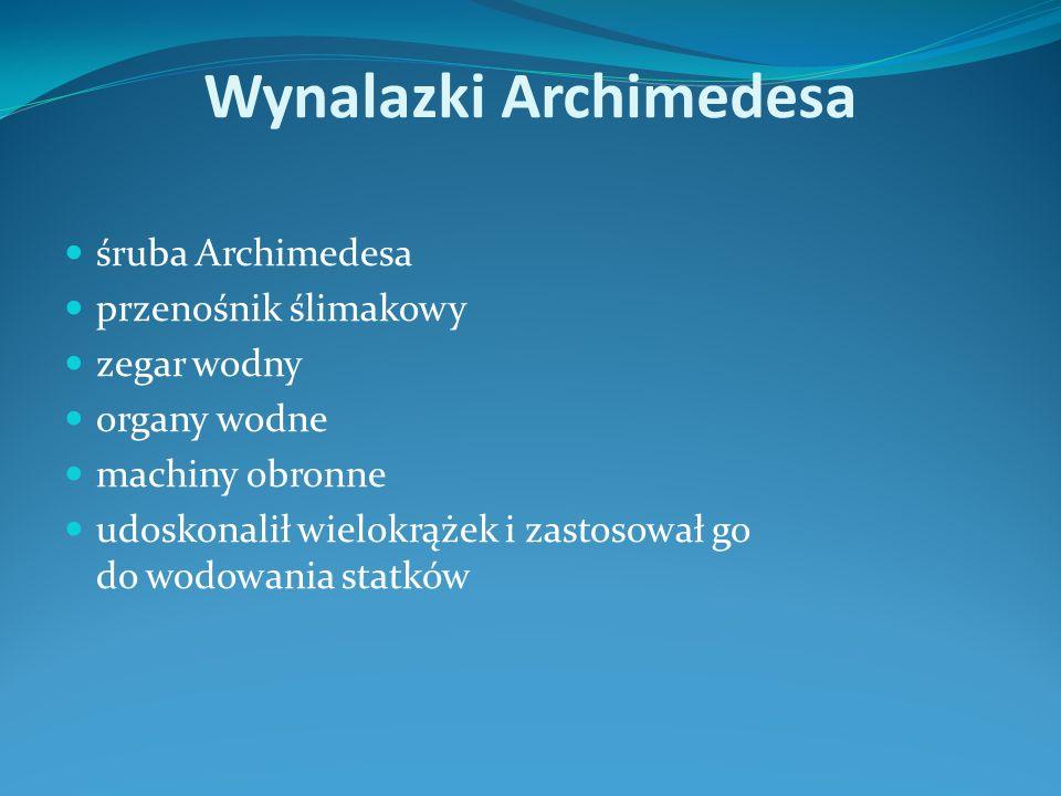 Wynalazki Archimedesa śruba Archimedesa przenośnik ślimakowy zegar wodny organy wodne machiny obronne udoskonalił wielokrążek i zastosował go do wodowania statków