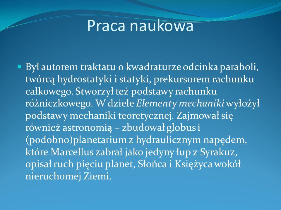 Praca naukowa Był autorem traktatu o kwadraturze odcinka paraboli, twórcą hydrostatyki i statyki, prekursorem rachunku całkowego.