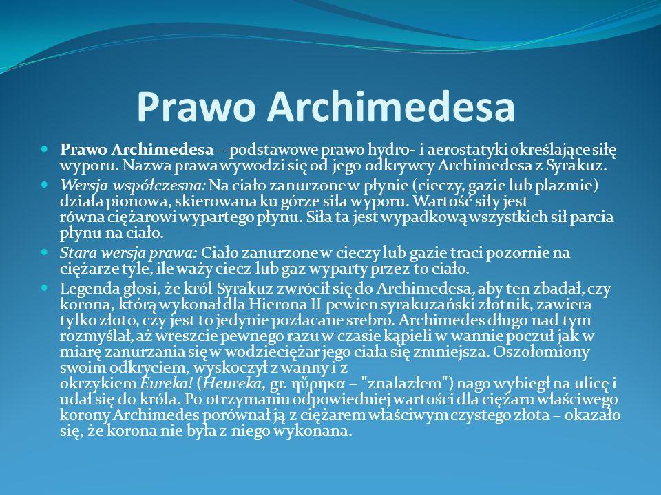 Prawo Archimedesa Prawo Archimedesa – podstawowe prawo hydro- i aerostatyki określające siłę wyporu.