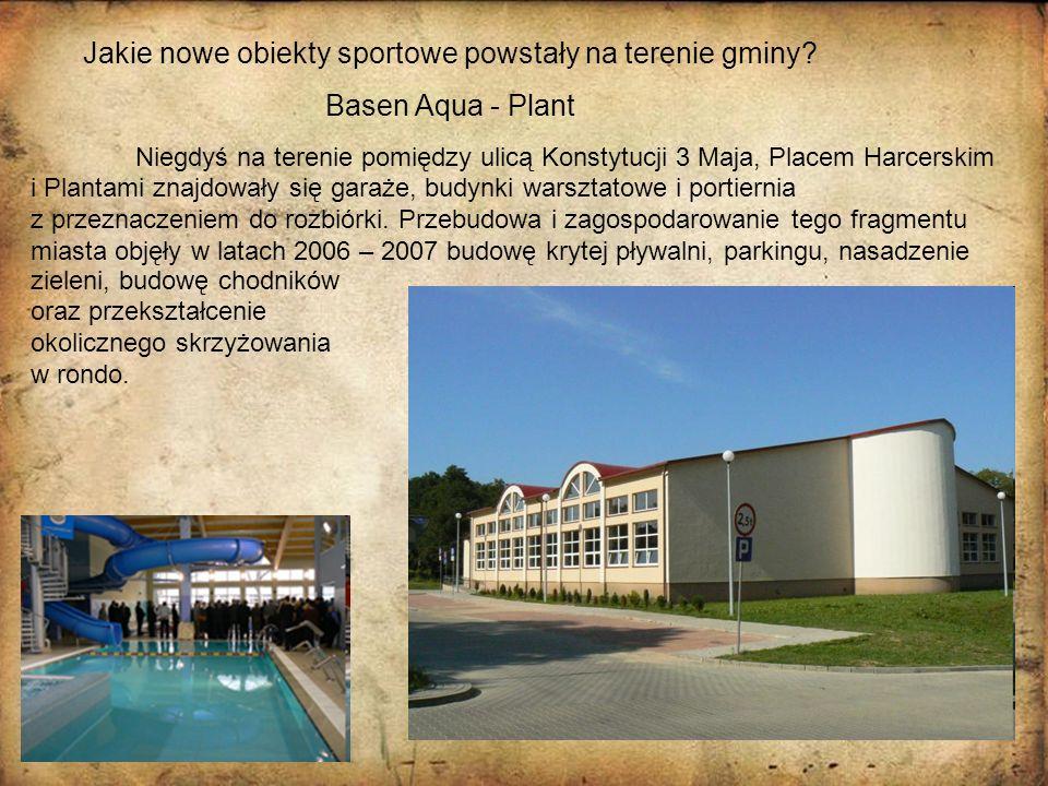 Jakie nowe obiekty sportowe powstały na terenie gminy? Basen Aqua - Plant Niegdyś na terenie pomiędzy ulicą Konstytucji 3 Maja, Placem Harcerskim i Pl
