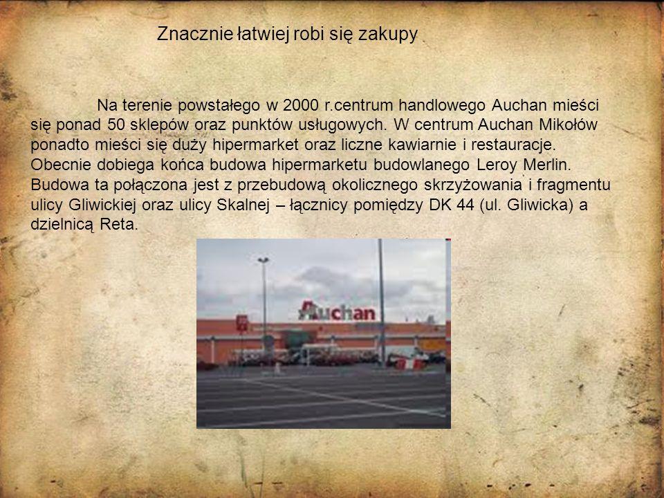 Znacznie łatwiej robi się zakupy Na terenie powstałego w 2000 r.centrum handlowego Auchan mieści się ponad 50 sklepów oraz punktów usługowych. W centr