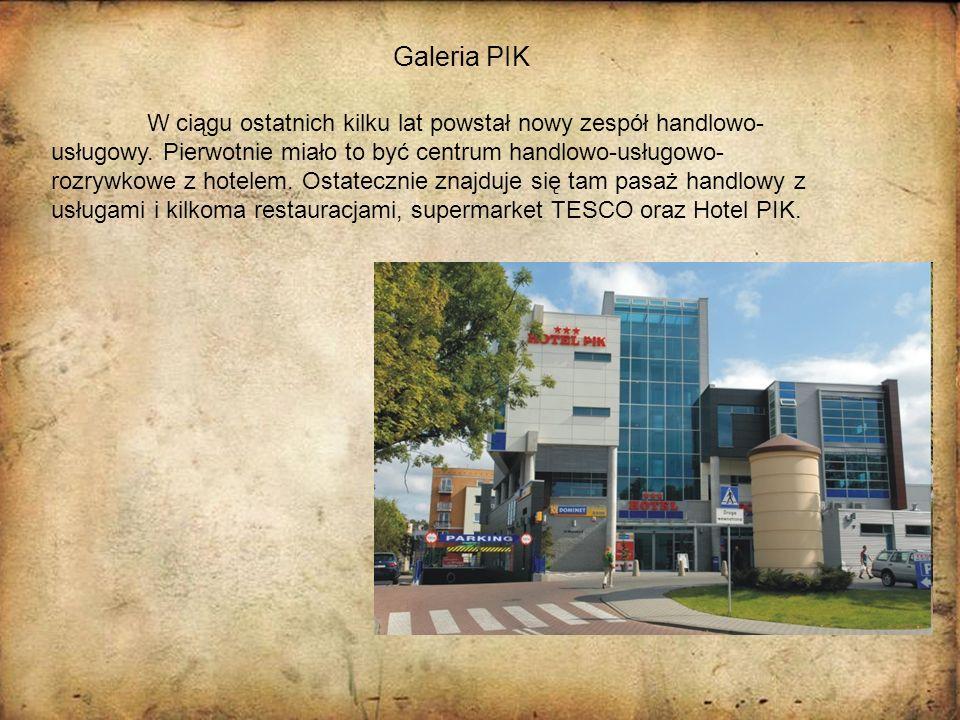 Galeria PIK W ciągu ostatnich kilku lat powstał nowy zespół handlowo- usługowy. Pierwotnie miało to być centrum handlowo-usługowo- rozrywkowe z hotele