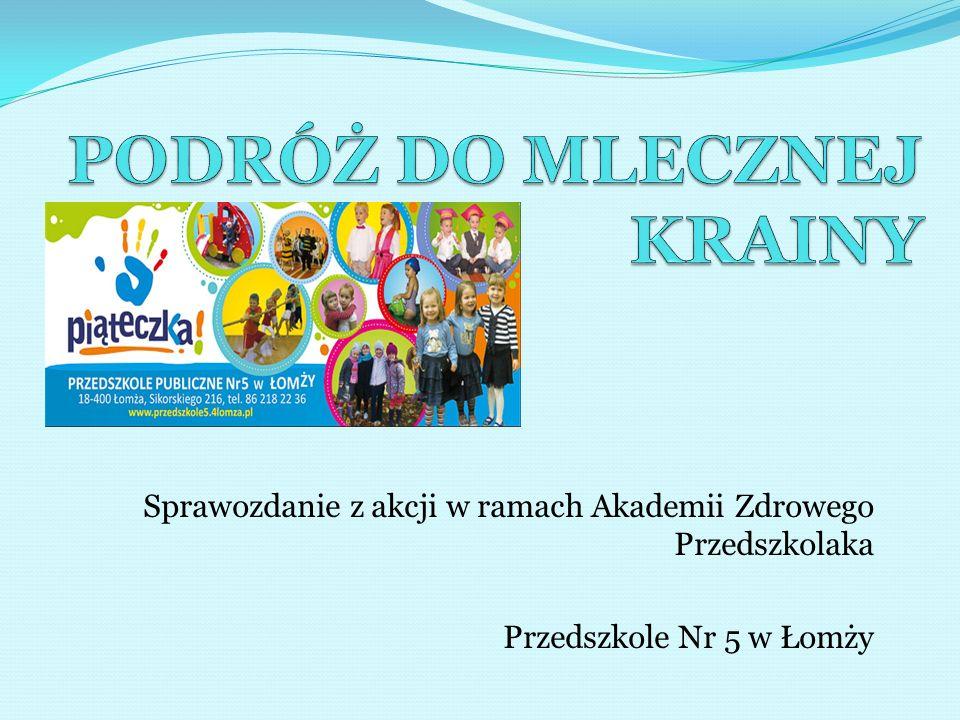 Sprawozdanie z akcji w ramach Akademii Zdrowego Przedszkolaka Przedszkole Nr 5 w Łomży
