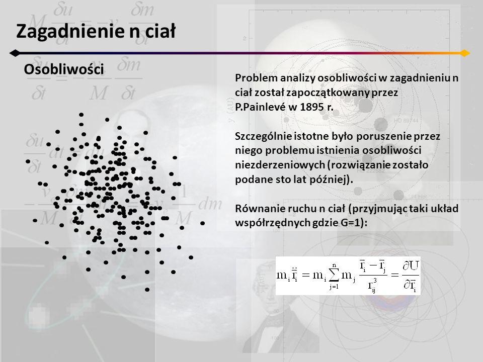 Zagadnienie n ciał Osobliwości Problem analizy osobliwości w zagadnieniu n ciał został zapoczątkowany przez P.Painlevé w 1895 r.