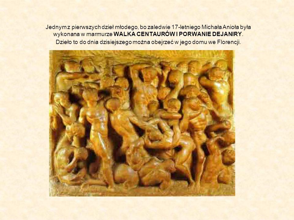 Jednym z pierwszych dzieł młodego, bo zaledwie 17-letniego Michała Anioła była wykonana w marmurze WALKA CENTAURÓW I PORWANIE DEJANIRY. Dzieło to do d