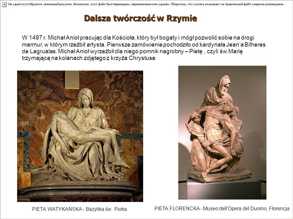 PIETA WATYKAŃSKA - Bazylika św. Piotra Dalsza twórczość w Rzymie W 1497 r. Michał Anioł pracując dla Kościoła, który był bogaty i mógł pozwolić sobie