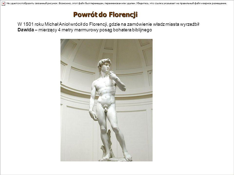 Powrót do Florencji W 1501 roku Michał Anioł wrócił do Florencji, gdzie na zamówienie władz miasta wyrzeźbił Dawida – mierzący 4 metry marmurowy posąg
