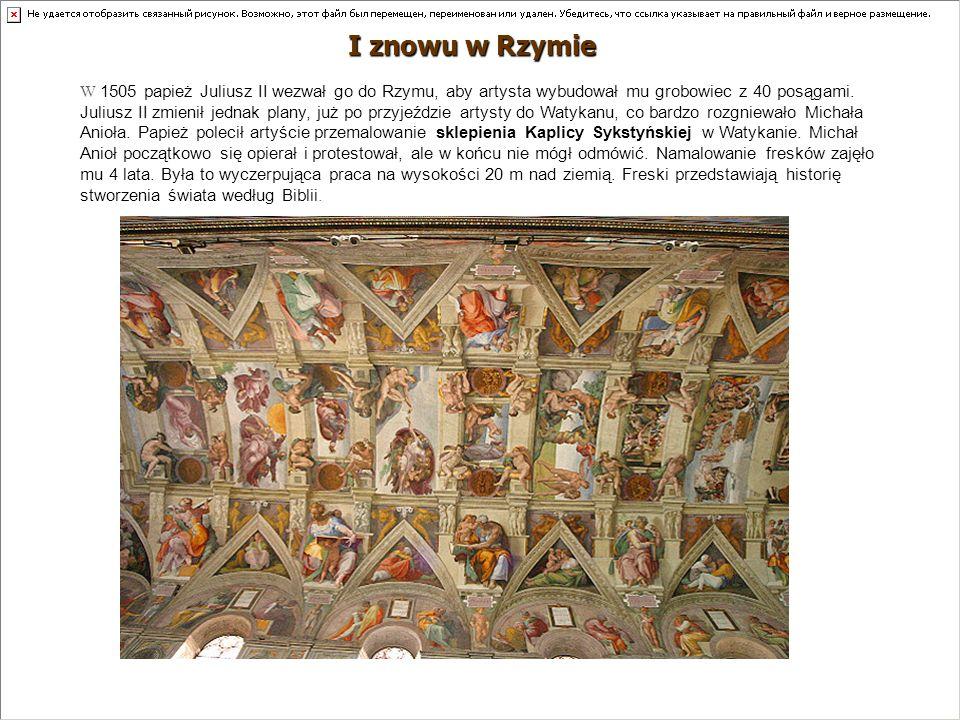 W 1505 papież Juliusz II wezwał go do Rzymu, aby artysta wybudował mu grobowiec z 40 posągami. Juliusz II zmienił jednak plany, już po przyjeździe art