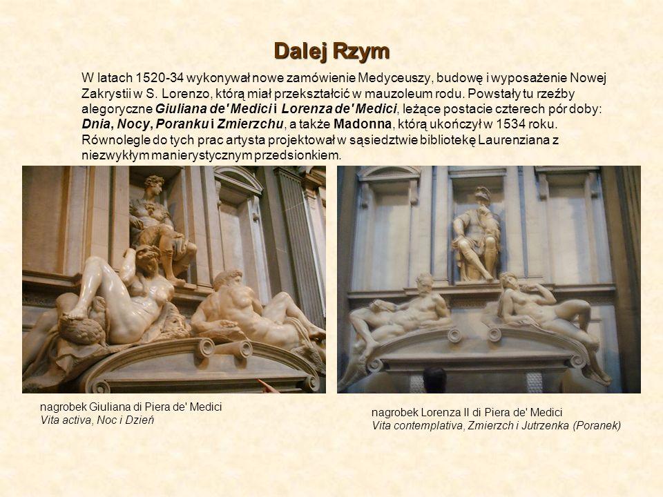 Dalej Rzym W latach 1520-34 wykonywał nowe zamówienie Medyceuszy, budowę i wyposażenie Nowej Zakrystii w S. Lorenzo, którą miał przekształcić w mauzol