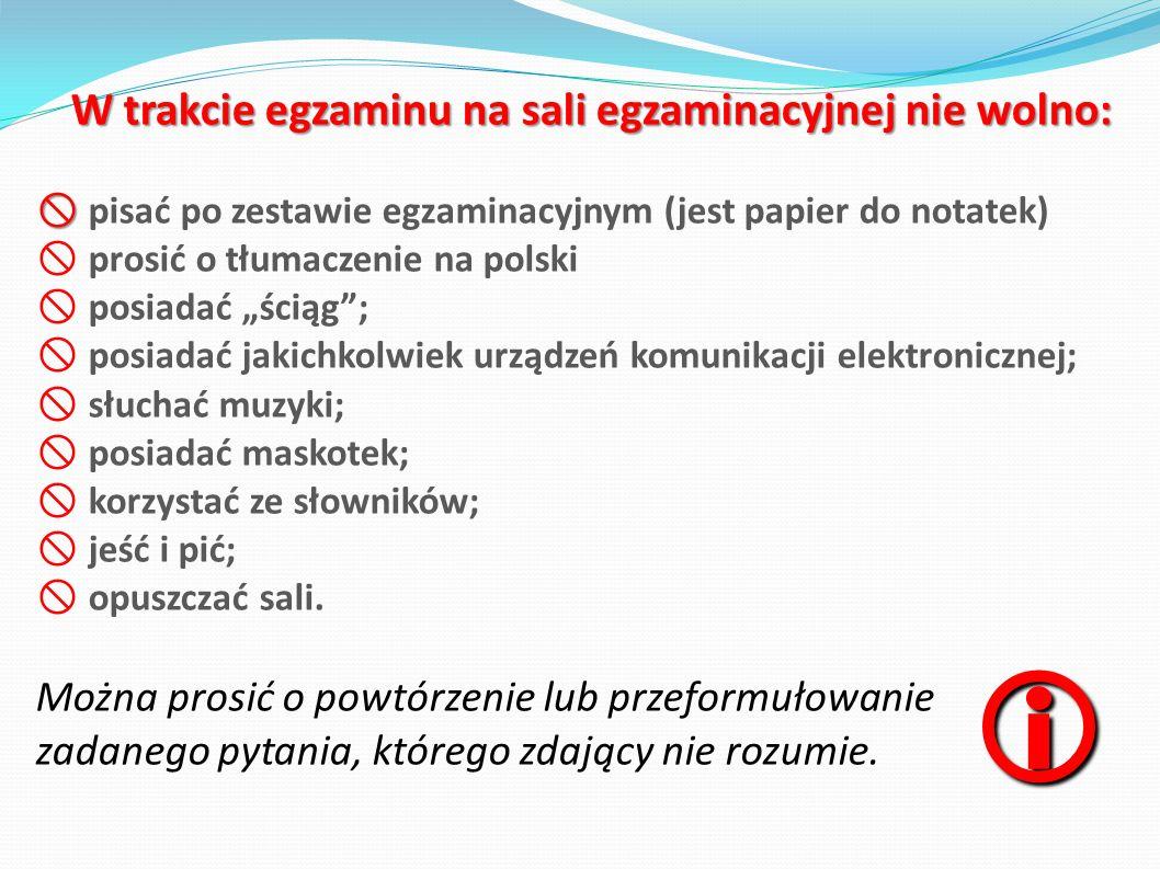 W trakcie egzaminu na sali egzaminacyjnej nie wolno: pisać po zestawie egzaminacyjnym (jest papier do notatek) prosić o tłumaczenie na polski posiadać