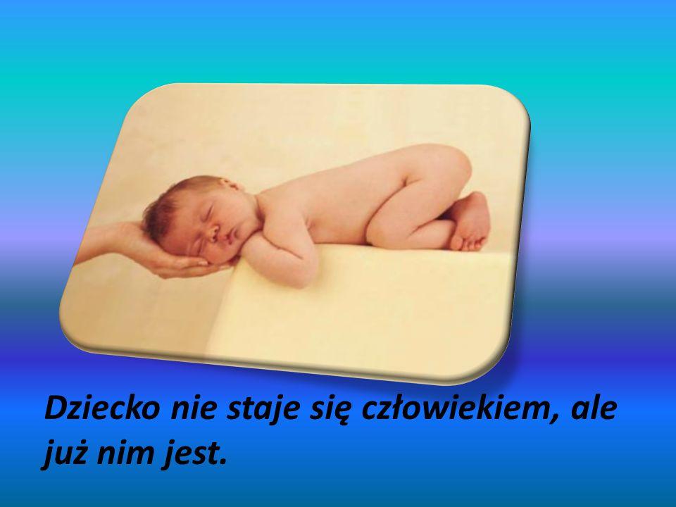 Dziecko nie staje się człowiekiem, ale już nim jest.