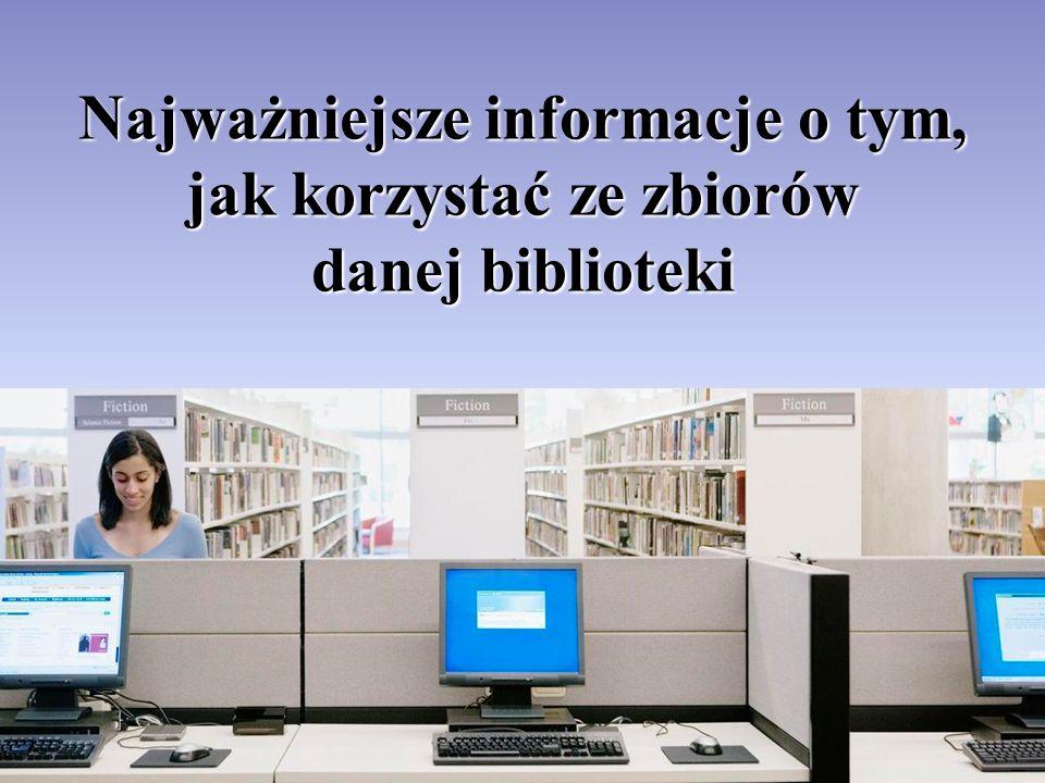 Najważniejsze informacje o tym, jak korzystać ze zbiorów danej biblioteki
