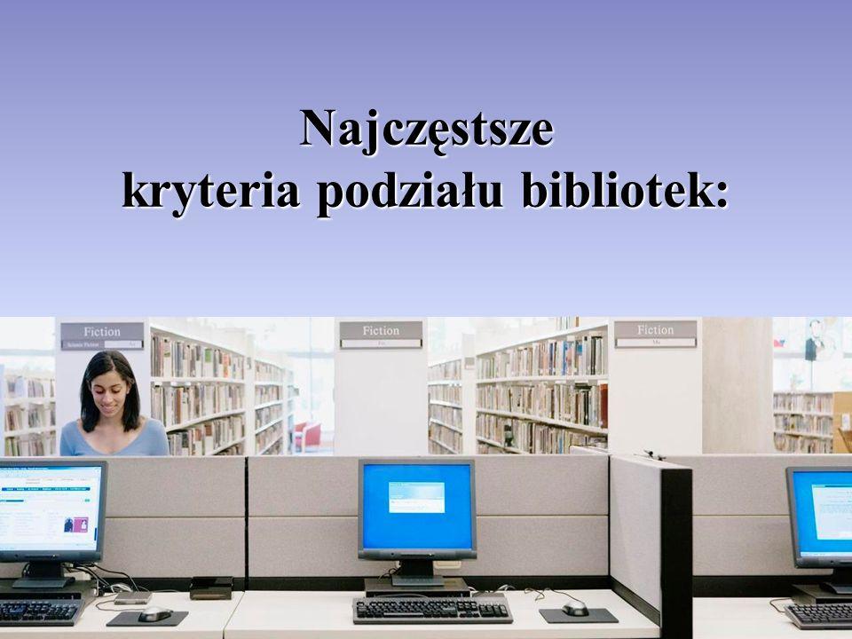 Przykłady bibliotek wyróżnianych ze względu na charakter i potrzeby użytkowników dziecięco-młodzieżowe szkolne fachowe publiczne naukowe pedagogiczne