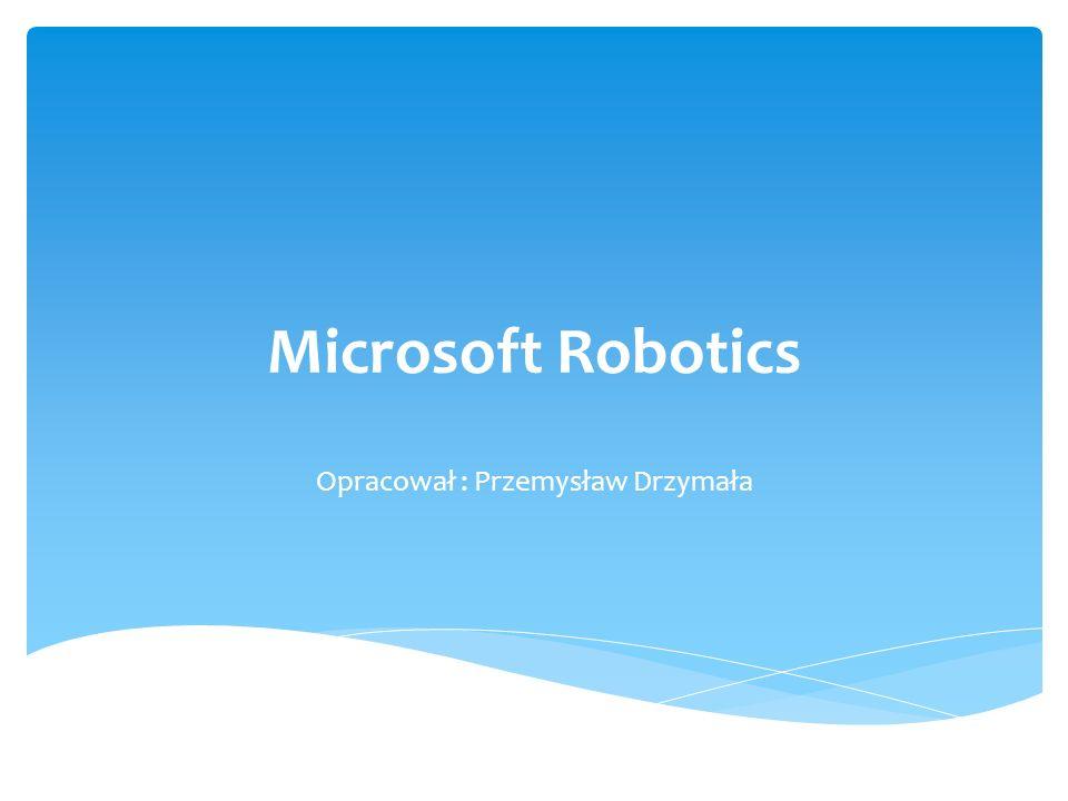 Microsoft Robotics Opracował : Przemysław Drzymała